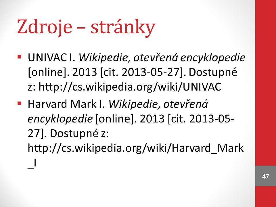 Zdroje – stránky UNIVAC I. Wikipedie, otevřená encyklopedie [online]. 2013 [cit. 2013-05-27]. Dostupné z: http://cs.wikipedia.org/wiki/UNIVAC.